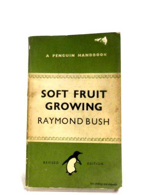Soft Fruit Growing by Raymond Bush