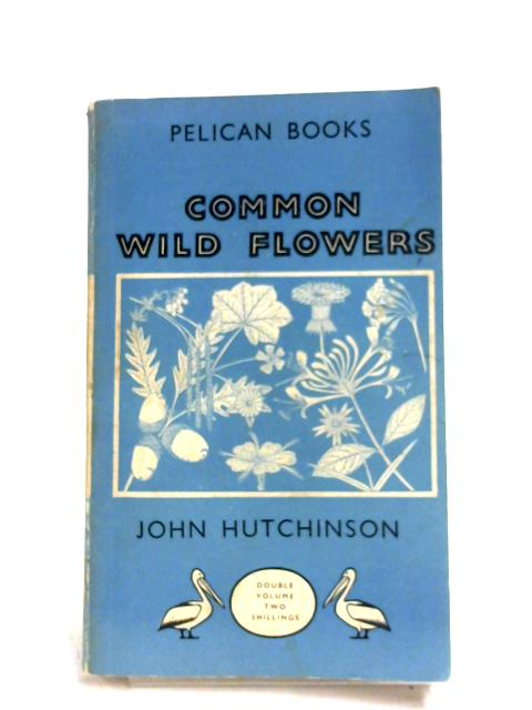 Common Wild Flowers by John Hutchinson