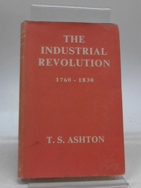The Industrial Revolution, 1760-1830 By Thomas Southcliffe Ashton