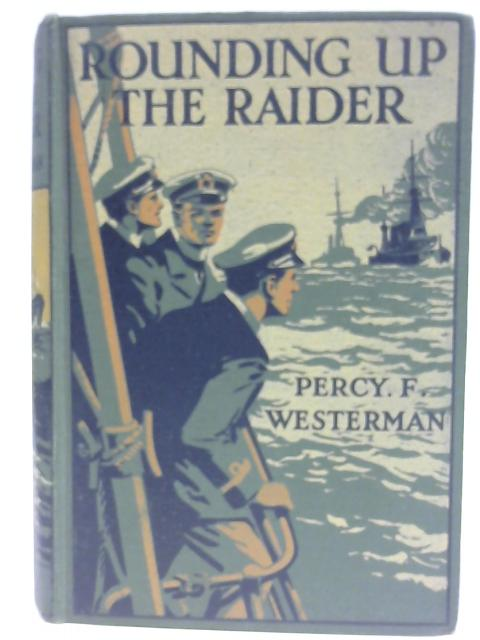 Rounding up the Raider A Naval Story of the Great War By Percy F Westerman