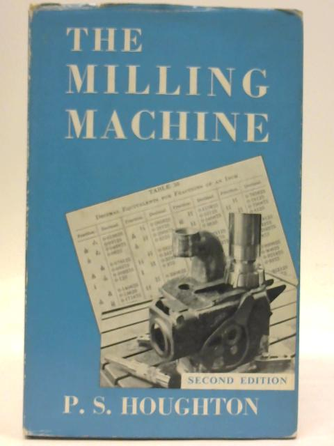 The Milling Machine By P. S. Houghton