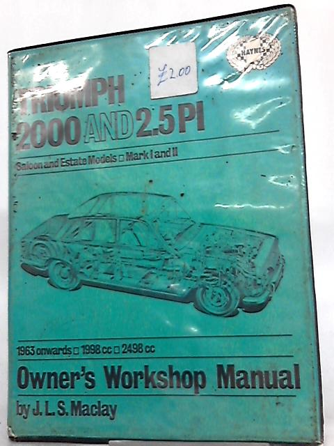 Triumph 2000 and 2.5PI Owners Workshop Manual by J. L. S. Maclay
