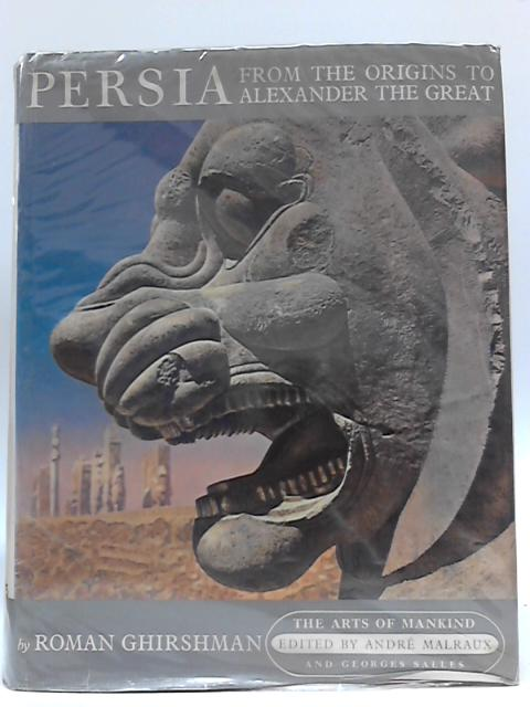 Persia From the Origins to Alexander the Great by Roman Ghirshman