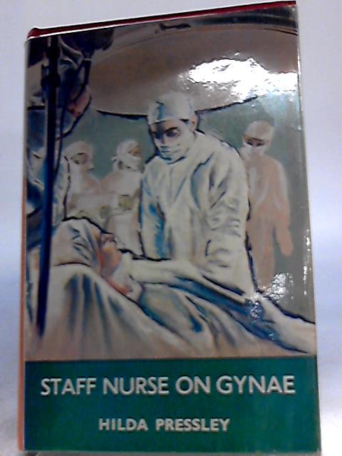 Staff Nurse on Gynae by Hilda Pressley