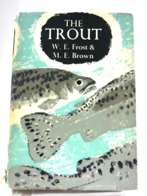 The Trout By W. E. Frost and M. E. Brown.