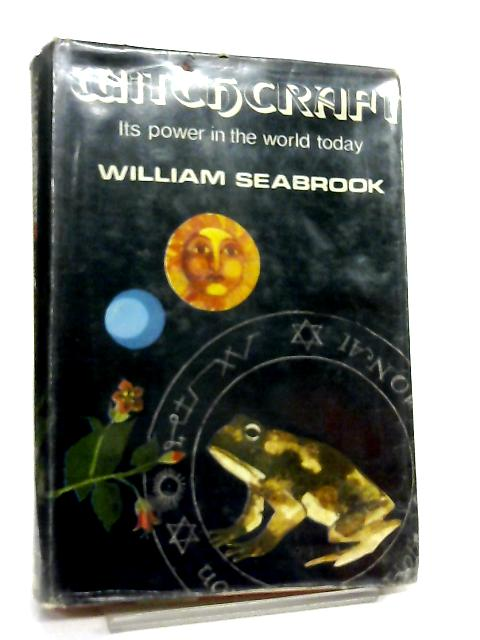Witchcraft - Its Power in the World Today by William Seabrook