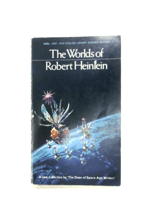 The Worlds Of Robert Heinlein by Robert A. Heinlein
