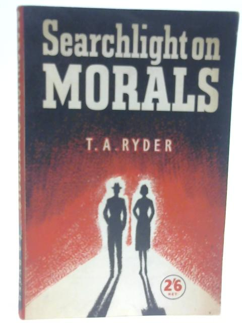 Searchlight on Morals by T. A. Ryder