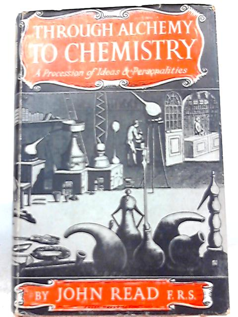 Through Alchemy to Chemistry a Procession of Ideas and Personalities By John Read