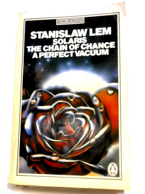 Solaris, Chain Of Chance & A Perfect Vacuum by Stanislaw Lem