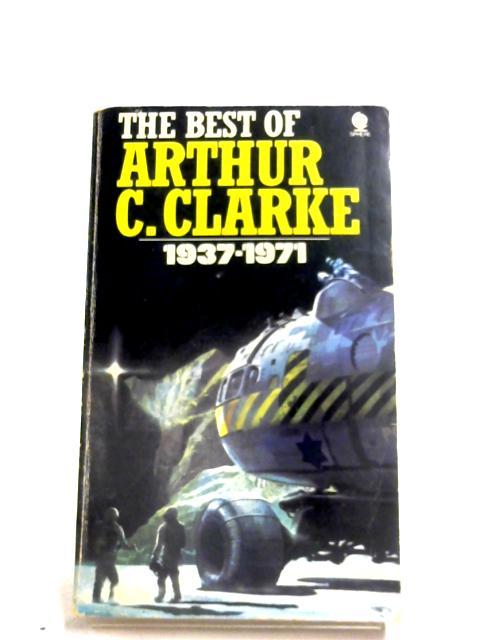 The Best Of Arthur C. Clarke, 1937-1971 by Arthur C. Clarke