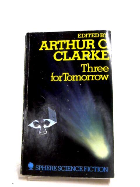 3 For Tomorrow by Arthur C. Clarke (Ed.)