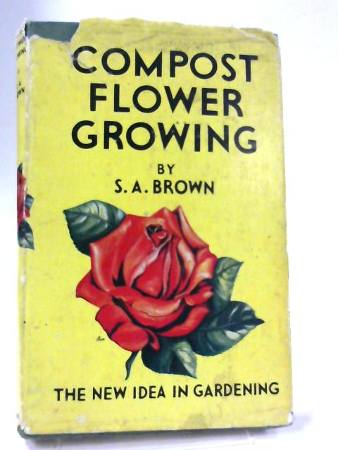 Compost Flower Growing By S. A. Brown