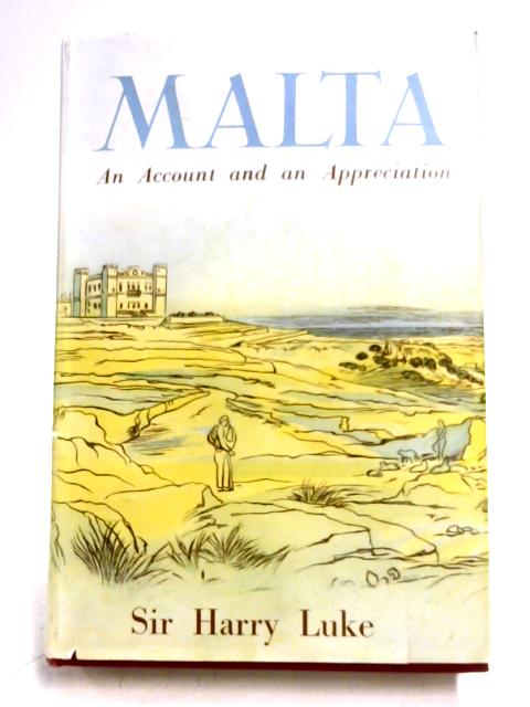 Malta: An Account And An Appreciation by Sir Harry Luke