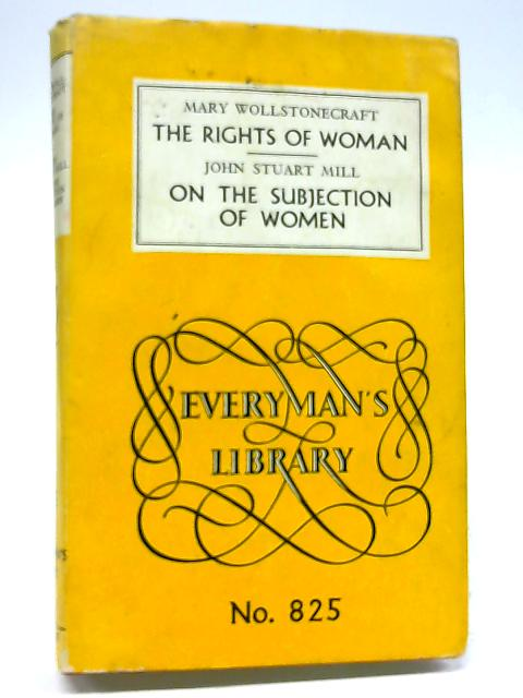 The Rights of Woman, The Subjection of Women By Mary Wollstonecraft and John Stuart Mill