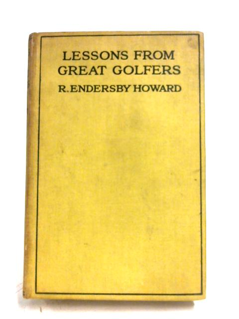 Lessons From Great Golfers By R  Endersby Howard