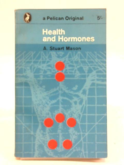 Health and Hormones by A S Mason