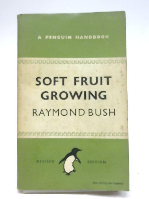 Soft Fruit Growing By Raymond Gordon Wheler Bush