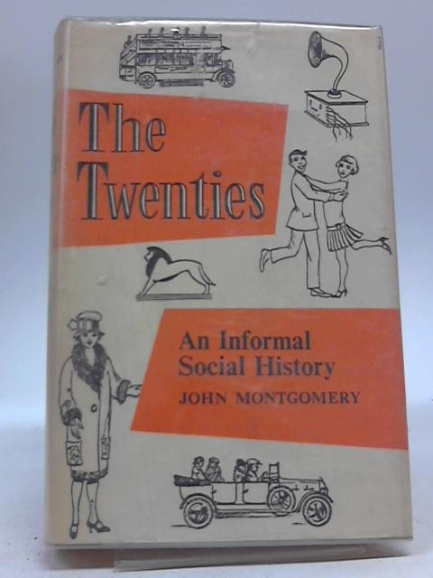 The Twenties: An Informal Social History by John Montgomery