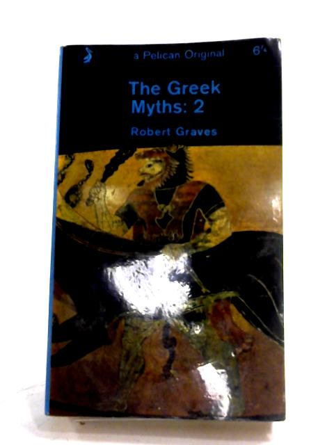 The Greek Myths: Volume Two by Robert Graves