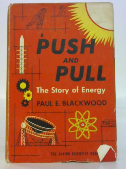 Push and Pull the Story of Energy By Paul E. Blackwood