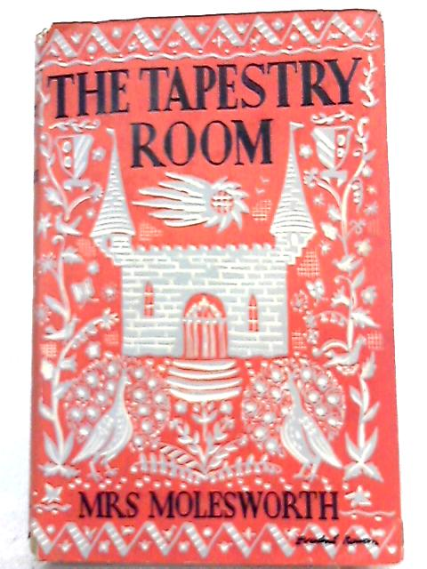 The Tapestry Room A Child's Romance By Mrs. Molesworth