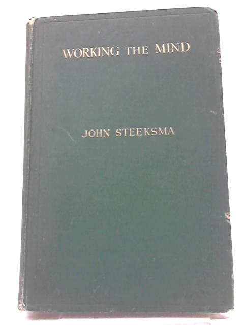 Working The Mind: A Guide to the Development of Thinking Capacity for all students and readers by John Steeksma