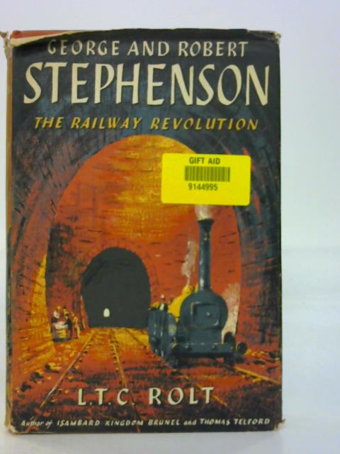 George and Robert Stephenson: The railway revolution By L.T C. Rolt