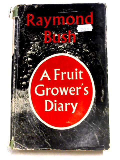 A Fruit-Grower's Diary by Raymond Bush