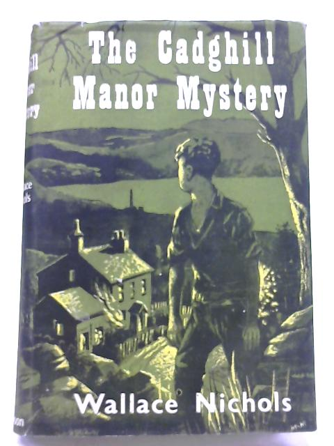 The Cadghill Manor Mystery By Wallace Nichols
