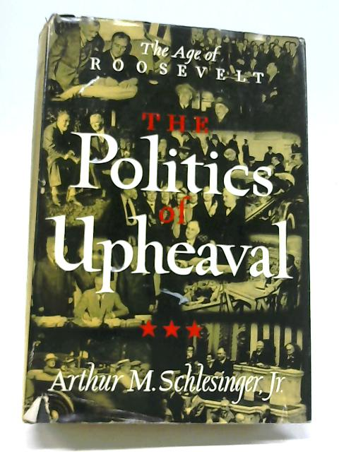 The Politics of Upheaval By A M Schlesinger, Jr