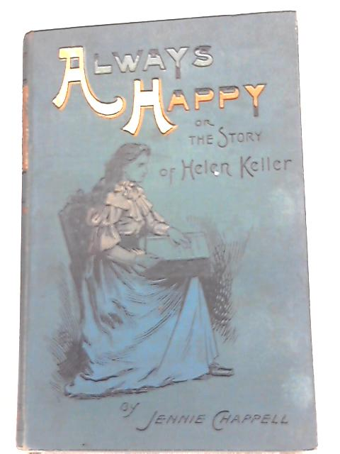 Always Happy or the Story of Helen Keller By Jennie Chappell