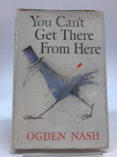 You Can't Get There from Here By Ogden Nash