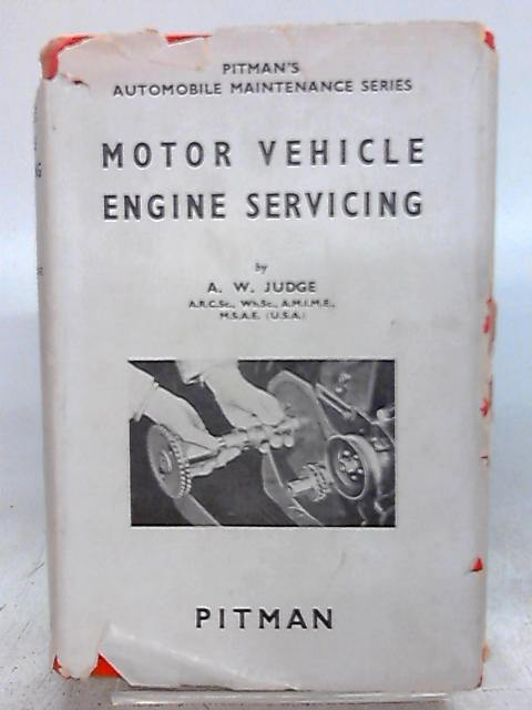 Motor Vehicle Engine Servicing. by A. W. Judge