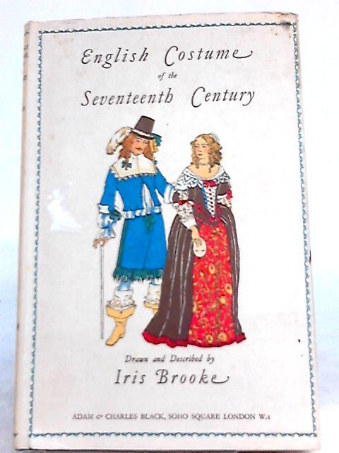 English Costume of the Seventeenth Century By Iris Brooke