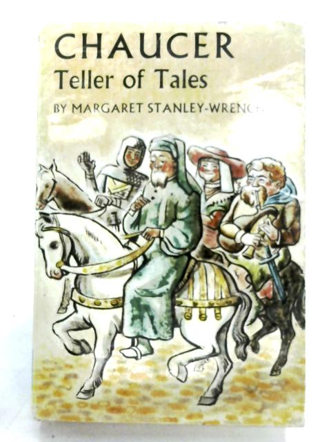 Chaucer: Teller Of Tales By Margaret Stanley-Wrench