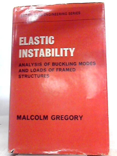 Elastic Instability: Analysis of Buckling Modes and Loads of Framed Structures by Malcolm Gregory