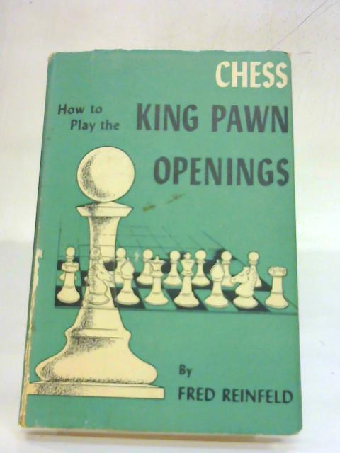 Chess How to Play the King Pawn Openings By Fred Reinfeld