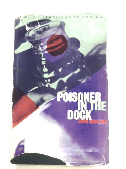Poisoner In The Dock By John Rowland
