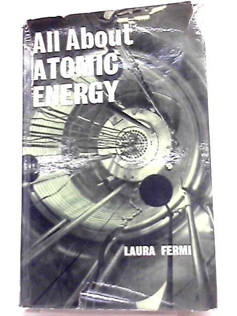 All About Atomic Energy By Laura Fermi