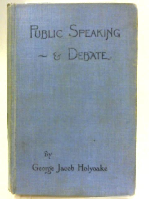 Public Speaking and Debate By George Jacob Holyoake