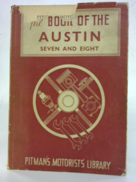 The Book Of The Austin Seven And Eight by Staton Abbey