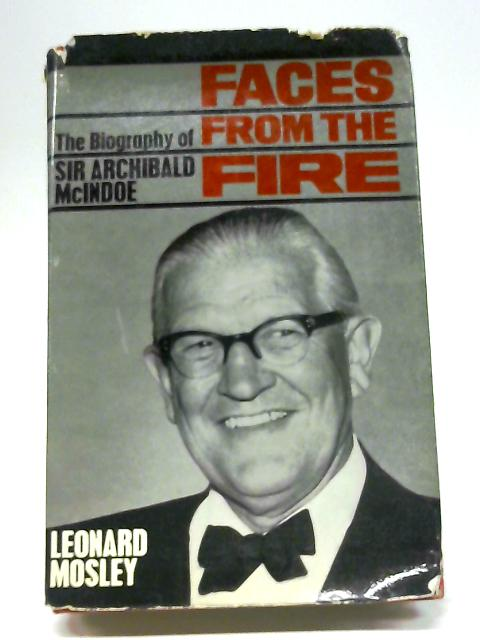 Faces from the Fire: The Biography of Sir Archibald McIndoe By Leonard Mosley