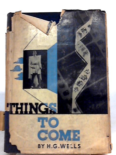Things to Come by H. G. Wells