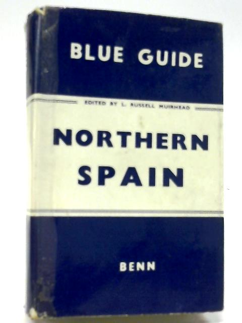 The Blue Guides: Northern Spain with The Balearic Island By L Russell Muirhead