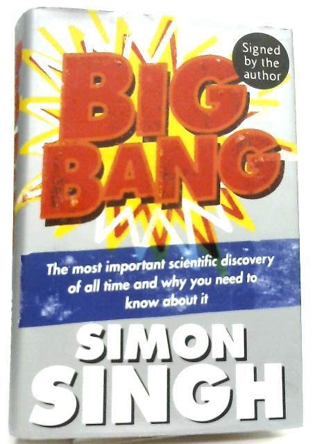 Big Bang, The Most Important Scientific Discovery of All Time and Why You Need to Know About It by Simon Singh