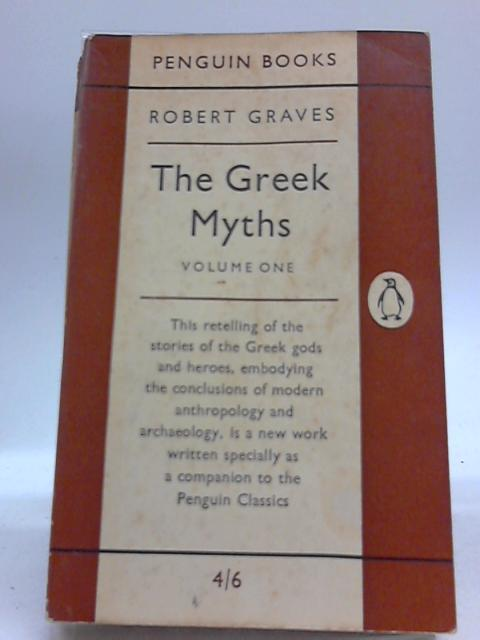 The Greek Myths Volume One by Robert Graves