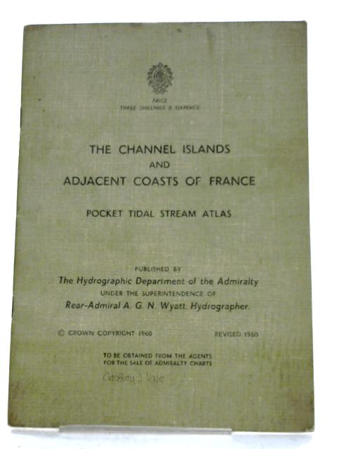 The Channel Islands And Adjacent Coasts Of France Pocket Tidal Stream Atlas by Anon