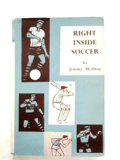 Right Inside Soccer by Jimmy McIlroy