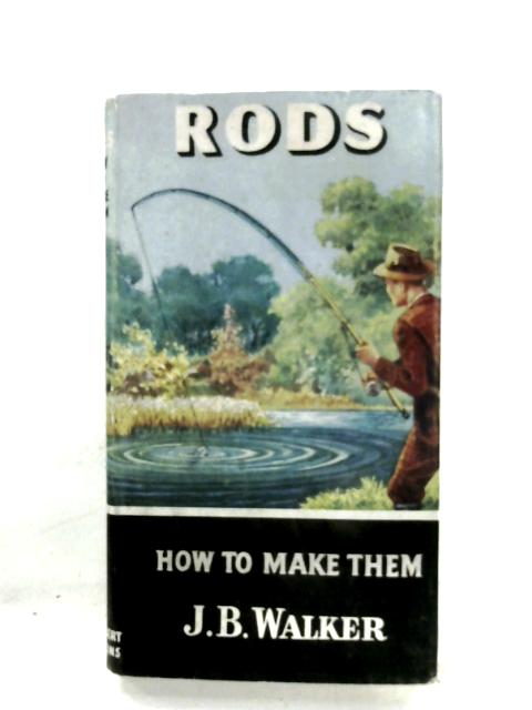 Rods: How To Make Them By J. B. Walker